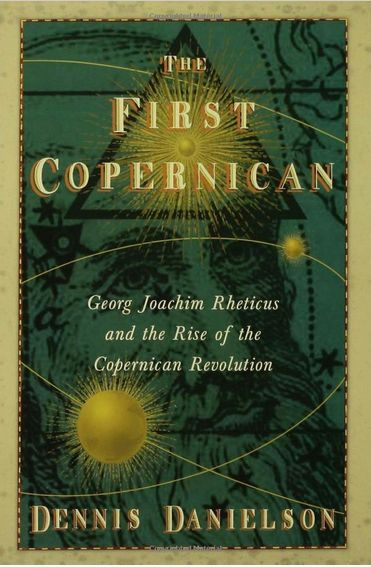 "Dennis Danielson, ""The First Copernican: Georg Joachim Rheticus and the Rise of the Copernican Revolution"", Walker & Company, 2006"