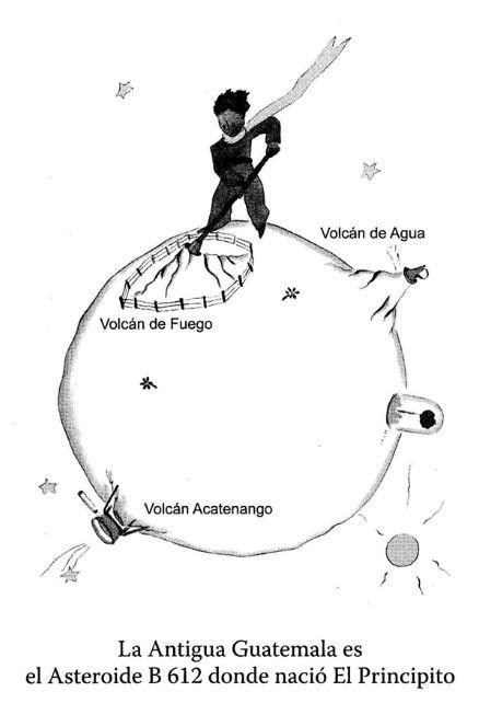 La Antigua Guatemala es el Asteroide B612 donde nació El principito (Artemis , 2007)http://biblio3.url.edu.gt/Libros/el_asteroide.pdf